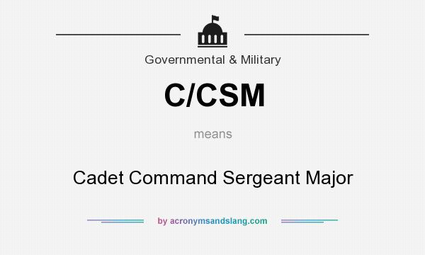 What does C/CSM mean? It stands for Cadet Command Sergeant Major
