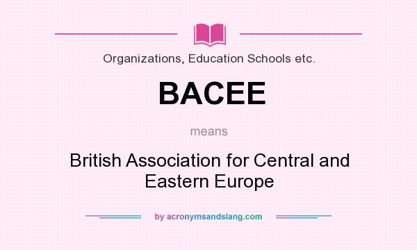 What does BACEE mean? It stands for British Association for Central and Eastern Europe