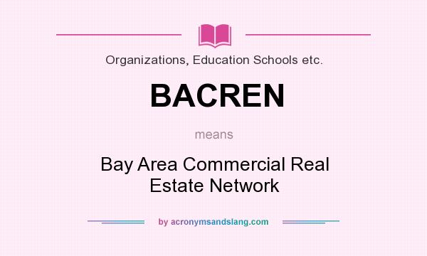 What does BACREN mean? It stands for Bay Area Commercial Real Estate Network