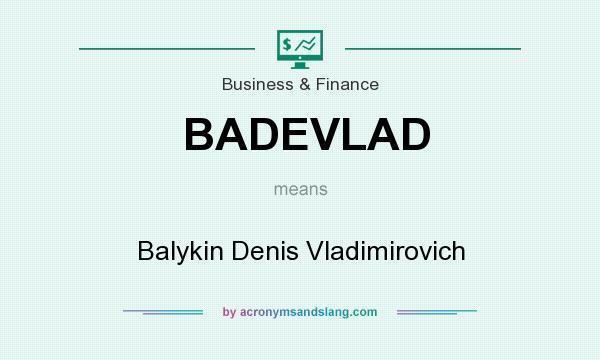 What does BADEVLAD mean? It stands for Balykin Denis Vladimirovich