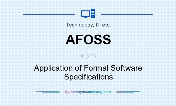 What does AFOSS mean? It stands for Application of Formal Software Specifications