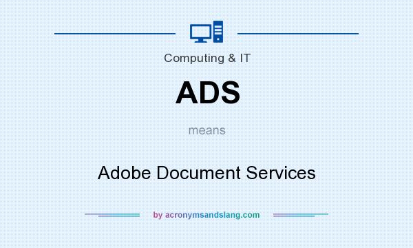 What does ADS mean? It stands for Adobe Document Services