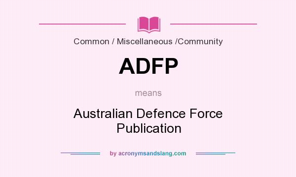 What does ADFP mean? It stands for Australian Defence Force Publication