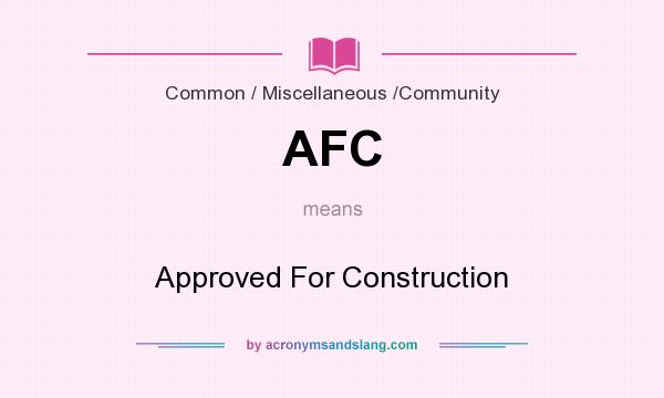 What does AFC mean? It stands for Approved For Construction
