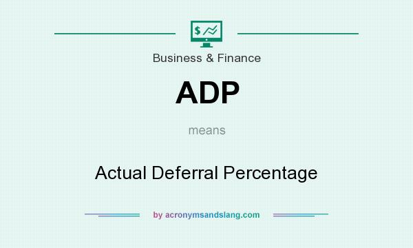 What does ADP mean? It stands for Actual Deferral Percentage