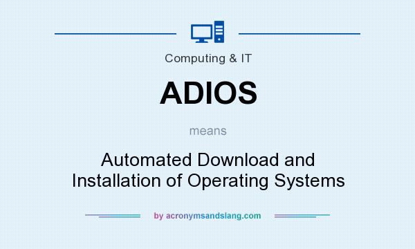 What does ADIOS mean? It stands for Automated Download and Installation of Operating Systems