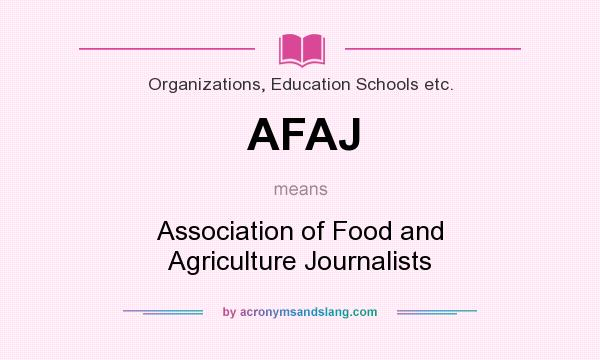 What does AFAJ mean? It stands for Association of Food and Agriculture Journalists