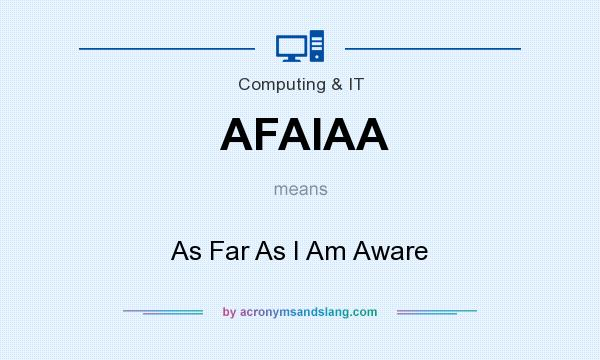 What does AFAIAA mean? It stands for As Far As I Am Aware