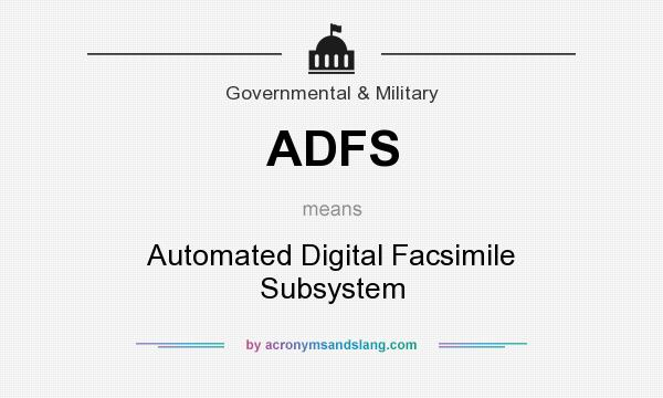 What does ADFS mean? It stands for Automated Digital Facsimile Subsystem