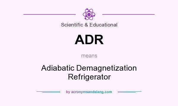 What does ADR mean? It stands for Adiabatic Demagnetization Refrigerator