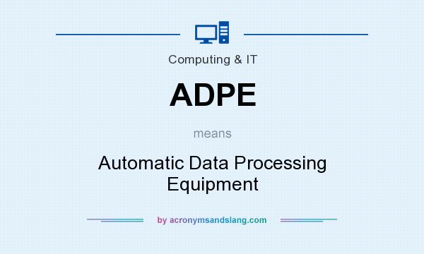 What does ADPE mean? It stands for Automatic Data Processing Equipment