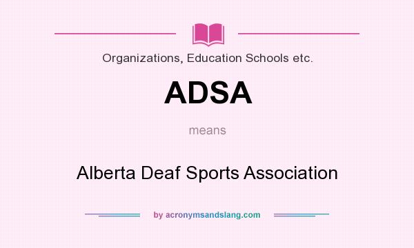 What does ADSA mean? It stands for Alberta Deaf Sports Association