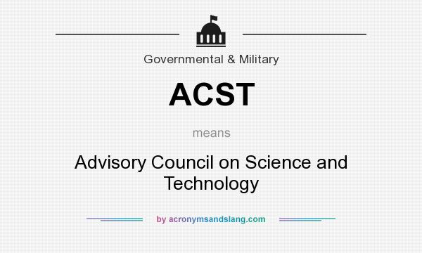 What does ACST mean? It stands for Advisory Council on Science and Technology