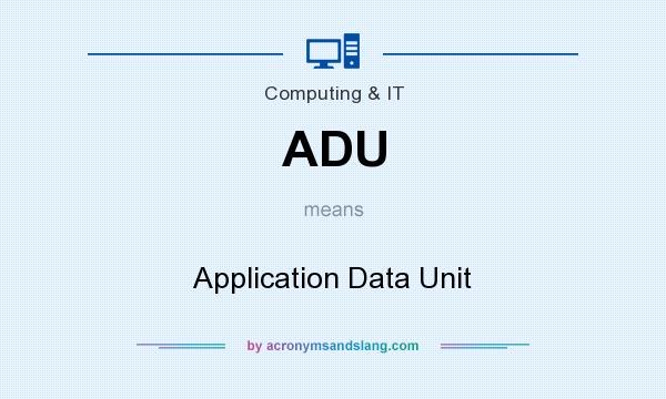 What does ADU mean? It stands for Application Data Unit
