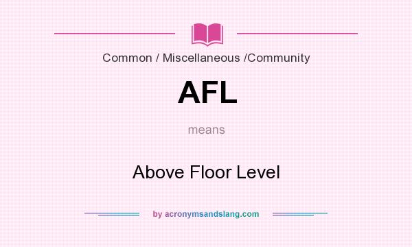 What does AFL mean? It stands for Above Floor Level