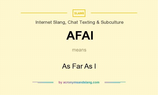 What does AFAI mean? It stands for As Far As I