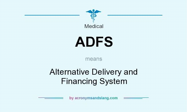 What does ADFS mean? It stands for Alternative Delivery and Financing System