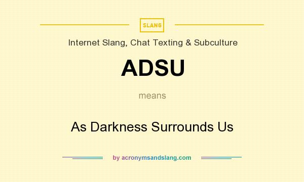 What does ADSU mean? It stands for As Darkness Surrounds Us