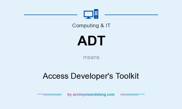 What does ADT mean? It stands for Access Developer`s Toolkit
