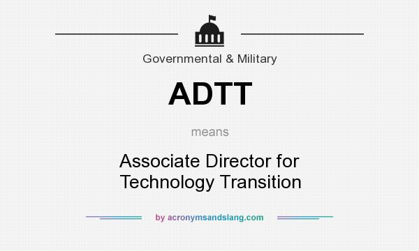 What does ADTT mean? It stands for Associate Director for Technology Transition