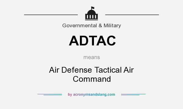 What does ADTAC mean? It stands for Air Defense Tactical Air Command
