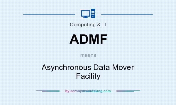What does ADMF mean? It stands for Asynchronous Data Mover Facility