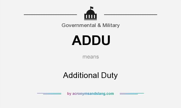 What does ADDU mean? It stands for Additional Duty