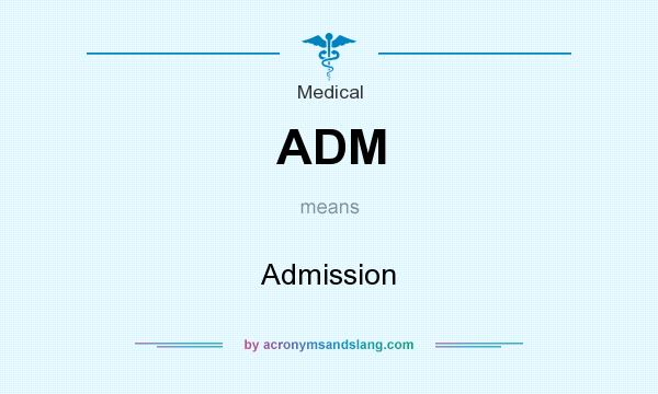 What does ADM mean? It stands for Admission