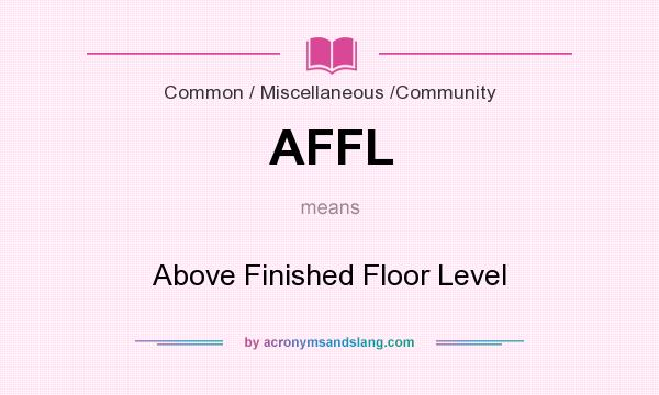 Affl above finished floor level in common for What is the meaning of floor