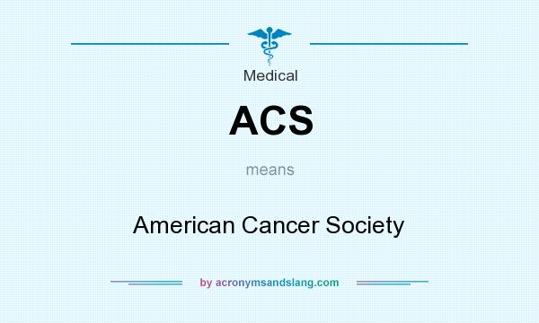 What does ACS mean? It stands for American Cancer Society