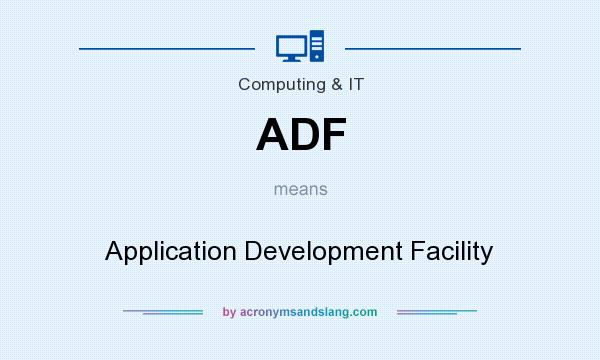 What does ADF mean? It stands for Application Development Facility