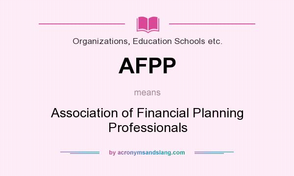 What does AFPP mean? It stands for Association of Financial Planning Professionals