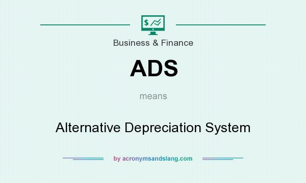 What does ADS mean? It stands for Alternative Depreciation System