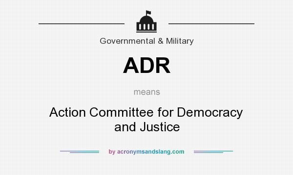 What does ADR mean? It stands for Action Committee for Democracy and Justice