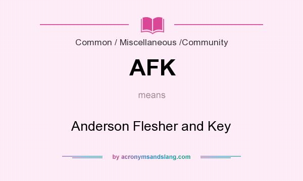 What does AFK mean? It stands for Anderson Flesher and Key