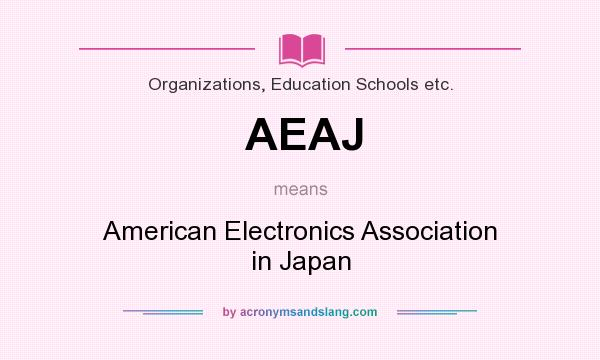 What does AEAJ mean? It stands for American Electronics Association in Japan