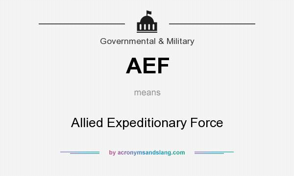 What does AEF mean? It stands for Allied Expeditionary Force