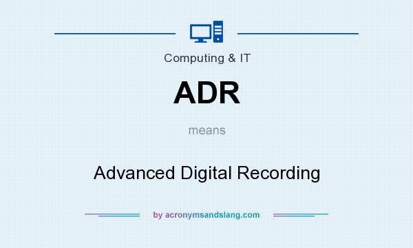 What does ADR mean? It stands for Advanced Digital Recording