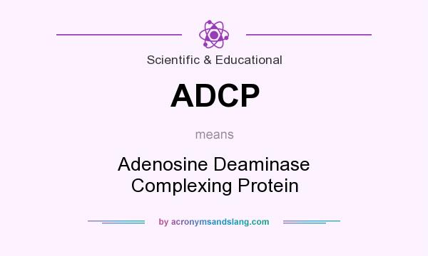 What does ADCP mean? It stands for Adenosine Deaminase Complexing Protein