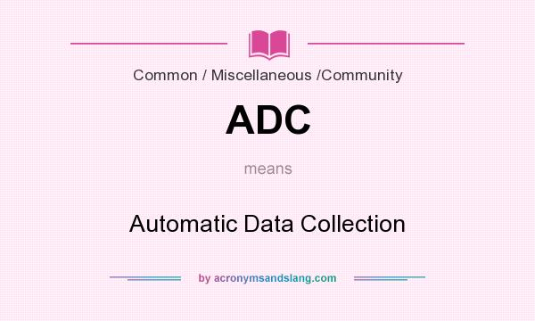 What does ADC mean? It stands for Automatic Data Collection