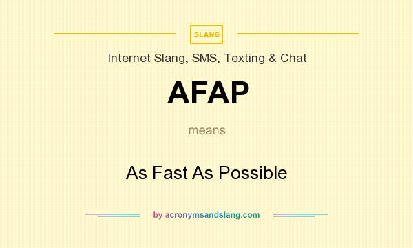 What does AFAP mean? It stands for As Fast As Possible