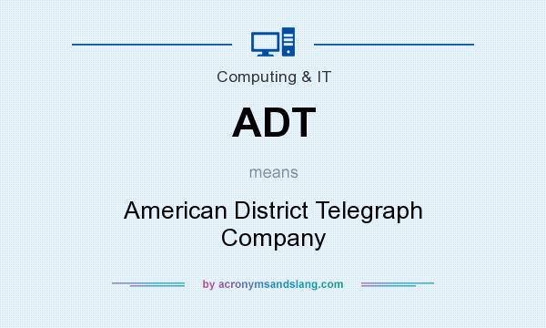 What does ADT mean? It stands for American District Telegraph Company