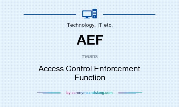 What does AEF mean? It stands for Access Control Enforcement Function