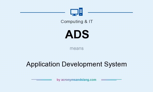 What does ADS mean? It stands for Application Development System