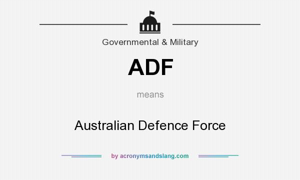 What does ADF mean? It stands for Australian Defence Force