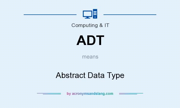 What does ADT mean? It stands for Abstract Data Type