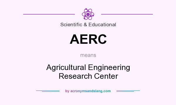 What does AERC mean? It stands for Agricultural Engineering Research Center