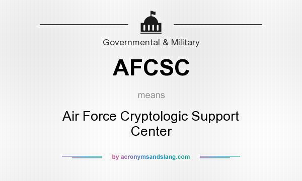 What does AFCSC mean? It stands for Air Force Cryptologic Support Center