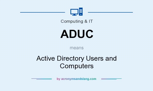What does ADUC mean? It stands for Active Directory Users and Computers