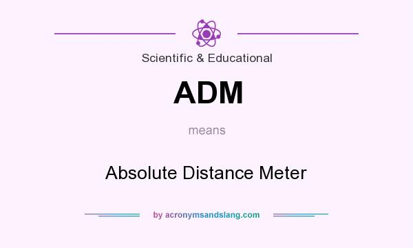 What does ADM mean? It stands for Absolute Distance Meter